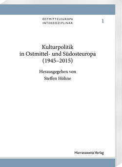 Kulturpolitik in Ostmittel- und Südosteuropa (1945-2015) von Höhne,  Steffen
