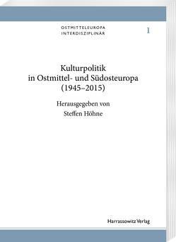 Kulturpolitik in Ostmittel- und Südosteuropa (1945–2015) von Höhne,  Steffen