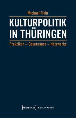 Kulturpolitik in Thüringen von Flohr,  Michael