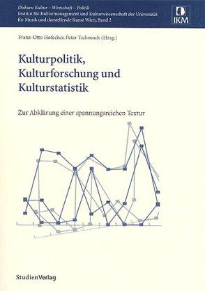 Kulturpolitik, Kulturforschung und Kulturstatistik von Hofecker,  Franz-Otto, Tschmuck,  Peter