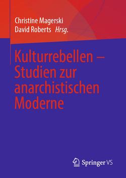 Kulturrebellen – Studien zur anarchistischen Moderne von Magerski,  Christine, Roberts,  David