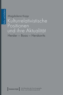 Kulturrelativistische Positionen und ihre Aktualität von Kopp,  Magdalena