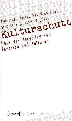 Kulturschutt von Jacke,  Christoph, Kimminich,  Eva, Schmidt,  Siegfried J.
