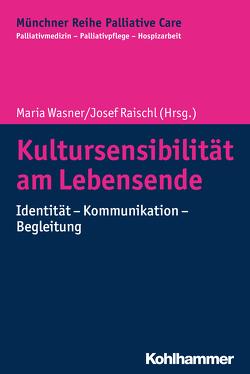 Kultursensibiliät am Lebensende von Borasio,  Gian Domenico, Führer,  Monika, Jox,  Ralf J., Raischl,  Josef, Wasner,  Maria