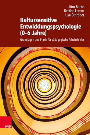 Kultursensitive Entwicklungspsychologie (0–6 Jahre) von Borke,  Jörn, Lamm,  Bettina, Schroeder,  Lisa