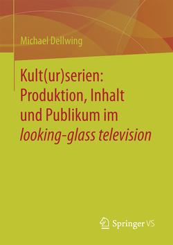 Kult(ur)serien: Produktion, Inhalt und Publikum im looking-glass television von Dellwing,  Michael