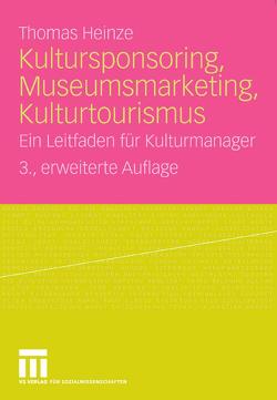 Kultursponsoring, Museumsmarketing, Kulturtourismus von Heinze,  Thomas