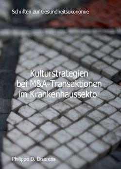 Kulturstrategien bei M&A-Transaktionen im Krankenhaussektor von Diserens,  Philippe D.