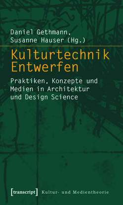 Kulturtechnik Entwerfen von Gethmann,  Daniel, Hauser,  Susanne
