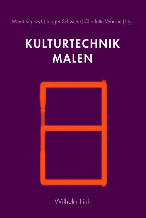 Kulturtechnik Malen von Kupczyk,  Meret, Schwarte,  Ludger, Warsen,  Charlotte