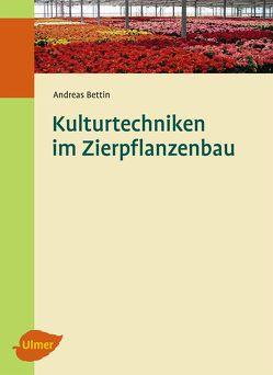 Kulturtechniken im Zierpflanzenbau von Bettin,  Andreas