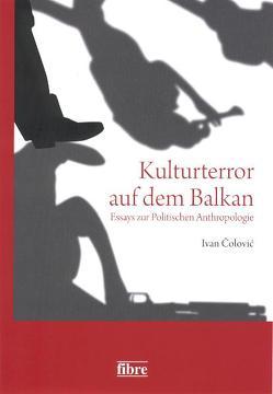 Kulturterror auf dem Balkan von Burkhart,  Dagmar, Čolović,  Ivan, Čolović,  Nikola