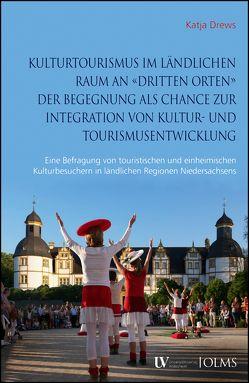 """Kulturtourismus im ländlichen Raum an """"dritten Orten"""" der Begegnung als Chance zur Integration von Kultur- und Tourismusentwicklung von Drews,  Katja"""