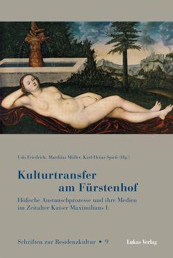 Kulturtransfer am Fürstenhof von Friedrich,  Udo, Müller,  Matthias, Spieß,  Karl-Heinz