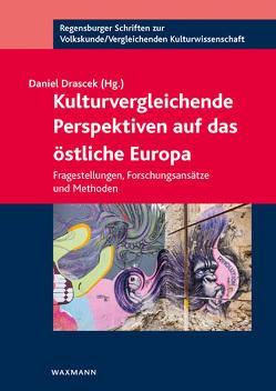 Kulturvergleichende Perspektiven auf das östliche Europa von Drascek,  Daniel