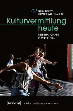 Kulturvermittlung heute von Wolfram, Susanne