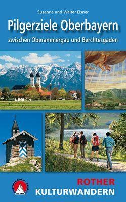 Kulturwandern Pilgerziele Oberbayern von Elsner,  Susanne, Elsner,  Walter
