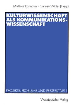 Kulturwissenschaft als Kommunikationswissenschaft von Karmasin,  Matthias, Winter,  Carsten