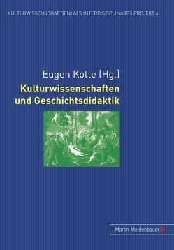 Kulturwissenschaften und Geschichtsdidaktik von Kotte,  Eugen