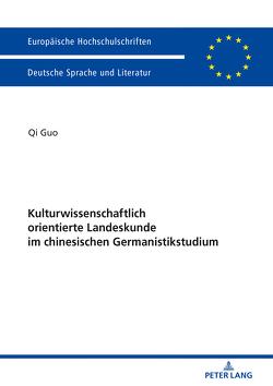 Kulturwissenschaftlich orientierte Landeskunde im chinesischen Germanistikstudium von Guo,  Qi
