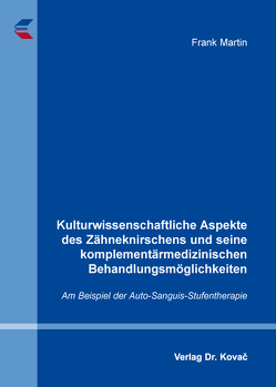 Kulturwissenschaftliche Aspekte des Zähneknirschens und seine komplementärmedizinischen Behandlungsmöglichkeiten von Martin,  Frank