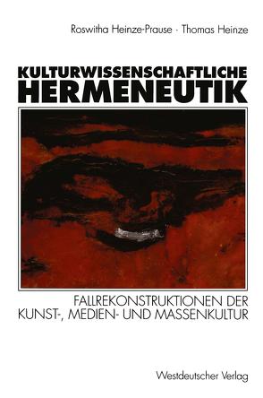 Kulturwissenschaftliche Hermeneutik von Heinze,  Thomas, Heinze-Prause,  Roswitha