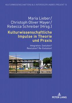 Kulturwissenschaftliche Impulse in Theorie und Praxis von Lieber,  Maria, Mayer,  Christoph Oliver, Schreiber,  Rebecca