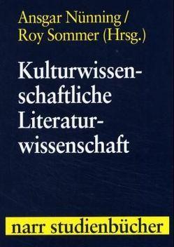 Kulturwissenschaftliche Literaturwissenschaft von Nünning,  Ansgar, Sommer,  Roy