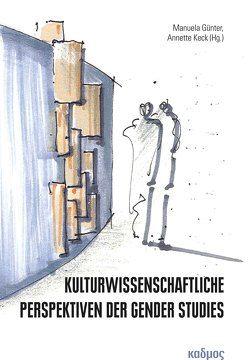 Kulturwissenschaftliche Perspektiven der Gender Studies von Günter,  Manuela, Keck,  Annette