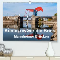 Kumm üwwer die Brück – Mannheimer Brücken (Premium, hochwertiger DIN A2 Wandkalender 2020, Kunstdruck in Hochglanz) von Seethaler,  Thomas