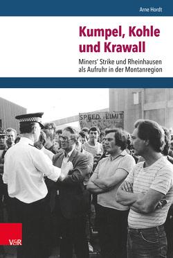 Kumpel, Kohle und Krawall von Doering-Manteuffel,  Anselm, Hordt,  Arne, Raphael,  Lutz