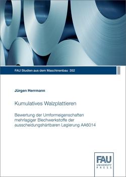 Kumulatives Walzplattieren – Bewertung der Umformeigenschaften mehrlagiger Blechwerkstoffe der ausscheidungshärtbaren Legierung AA6014 von Herrmann,  Jürgen