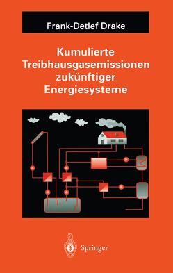 Kumulierte Treibhausgasemissionen zukünftiger Energiesysteme von Drake,  Frank-Detlef