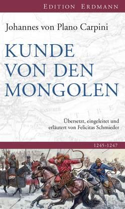 Kunde von den Mongolen von Carpini,  Johannes von Plano, Schmieder,  Felicitas