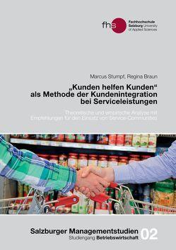 """""""Kunden helfen Kunden"""" als Methode der Kundenintegration bei Serviceleistungen von Braun,  Regina, Freischlager,  Gabriele, Steiner,  Roald, Stumpf,  Marcus"""
