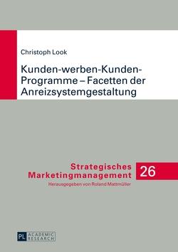 Kunden-werben-Kunden-Programme – Facetten der Anreizsystemgestaltung von Look,  Christoph