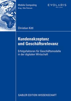 Kundenakzeptanz und Geschäftsrelevanz von Kittl,  Christian, Petrovic,  Univ.-Prof. Dr. Otto