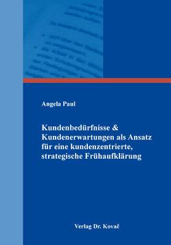 Kundenbedürfnisse & Kundenerwartungen als Ansatz für eine kundenzentrierte, strategische Frühaufklärung von Paul,  Angela