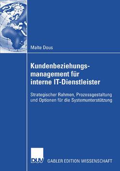 Kundenbeziehungsmanagement für interne IT-Dienstleister von Brenner,  Walter, Dous,  Malte