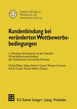 Kundenbindung bei veränderten Wettbewerbsbedingungen von Blum,  Ulrich, Cleven,  Hans-Dieter, Esswein,  Werner, Greipl,  Erich, Müller,  Stefan