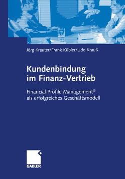 Kundenbindung im Finanz-Vertrieb von Krauß,  Udo, Krauter,  Jörg, Kübler,  Frank