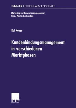 Kundenbindungsmanagement in verschiedenen Marktphasen von Kunze,  Kai