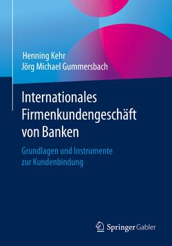 Internationales Firmenkundengeschäft von Banken von Gummersbach,  Jörg Michael, Kehr,  Henning