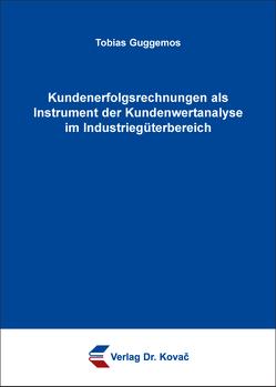 Kundenerfolgsrechnungen als Instrument der Kundenwertanalyse im Industriegüterbereich von Guggemos,  Tobias