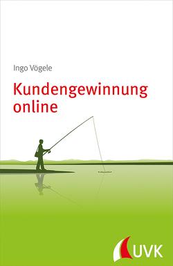 Kundengewinnung online von Vögele,  Ingo
