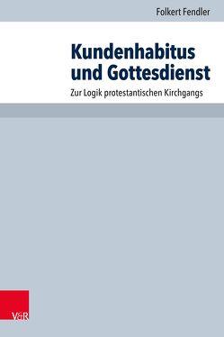 Kundenhabitus und Gottesdienst von Fendler,  Folkert, Hauschildt,  Eberhard, Praßl,  Franz Karl, Steinmeier,  Anne M.