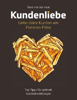 Kundenliebe: Liebe deine Kunden wie Pommes-Peter von von der Haar,  René