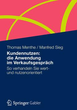 Kundennutzen: die Anwendung im Verkaufsgespräch von Menthe,  Thomas, Sieg,  Manfred