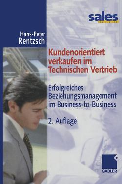 Kundenorientiert verkaufen im Technischen Vertrieb von Rentzsch,  Hans-Peter