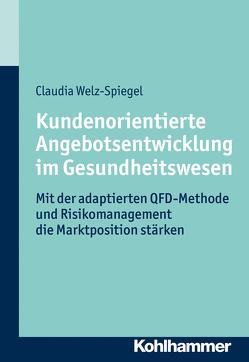 Kundenorientierte Angebotsentwicklung im Gesundheitswesen von Welz-Spiegel,  Claudia